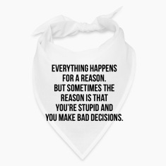 EVERYTHING HAPPENS FOR A REASON - STUPID Caps