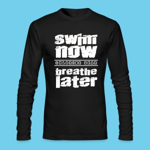 Swim Now Breathe Later One Side- Men's American Apparel LS tee - Men's Long Sleeve T-Shirt by Next Level