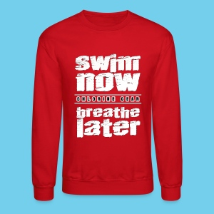 Swim Now Breathe Later One Side- Crewneck Sweatshirt - Crewneck Sweatshirt