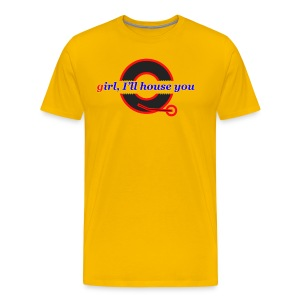 Girl I'll House You T-shirt - Men's Premium T-Shirt