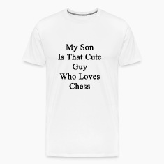 my_son_is_that_cute_guy_who_loves_chess T-Shirts