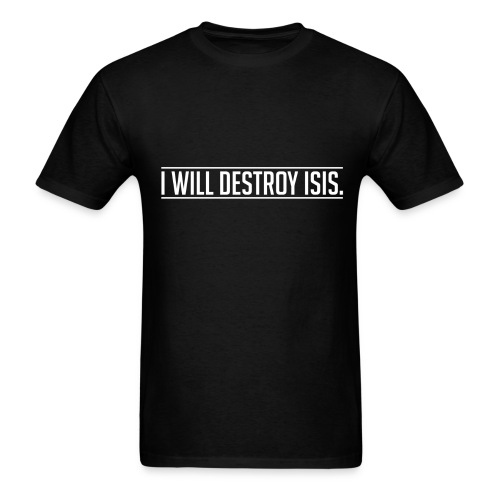 I will destroy ISIS - Men's T-Shirt