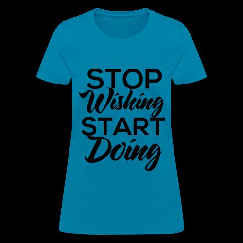 Stop Wishing Start Doing - Women's T-Shirt