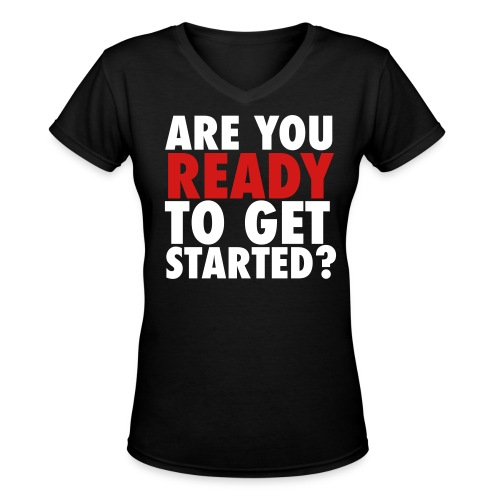[WOMEN] V-NECK Are You Ready to Get Started? - Women's V-Neck T-Shirt