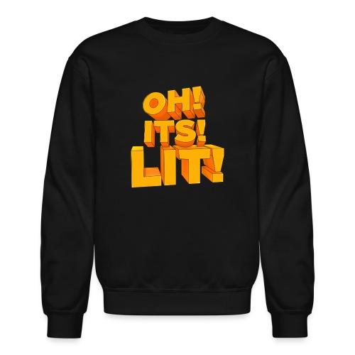 OH ITS LIT! - Crewneck Sweatshirt