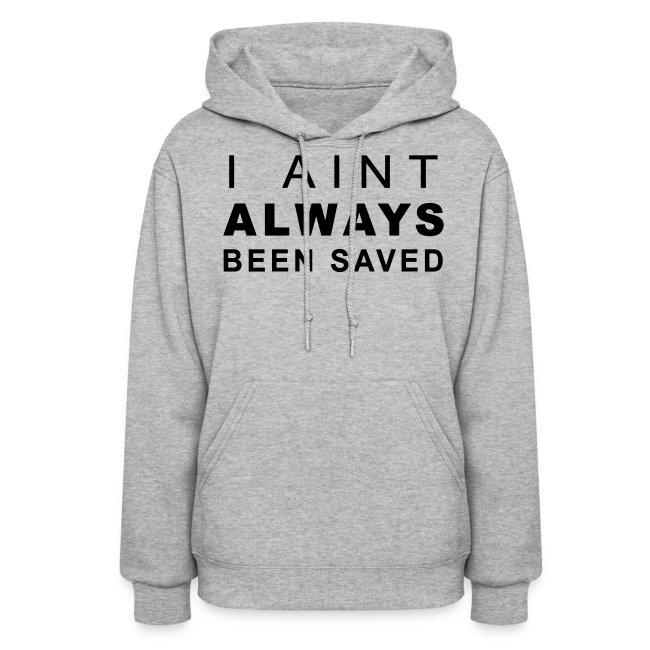 Aint  Always Women's hoodie