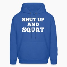Shut Up And Squat Hoodies
