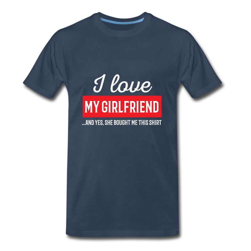 i love my girlfriend t shirt spreadshirt. Black Bedroom Furniture Sets. Home Design Ideas