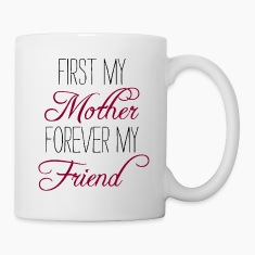First my Mother forever my friend Coffee Mug