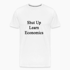 shut_up_learn_economics T-Shirts