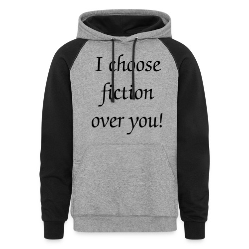 I choose fiction over you! Sweatshirt - Colorblock Hoodie