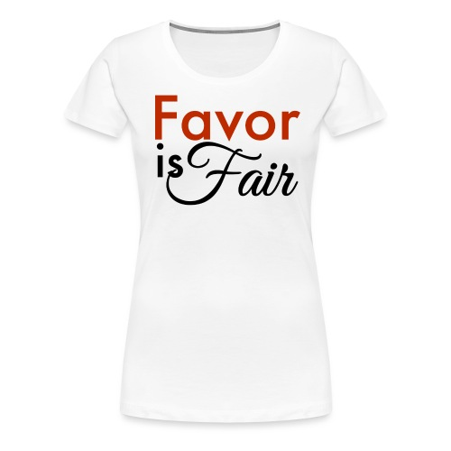 Favor is Fair - Women's Premium T-Shirt