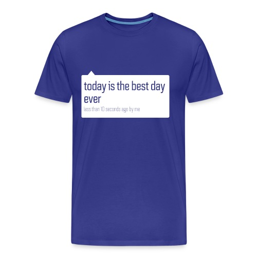 Today Best Day Ever Bright - Men's Premium T-Shirt