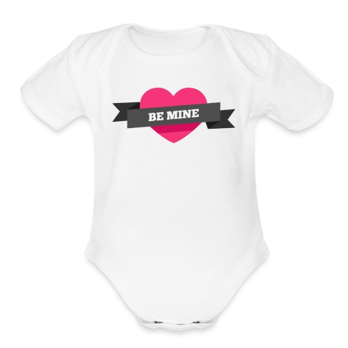 Be Mine Valentine   - Organic Short Sleeve Baby Bodysuit