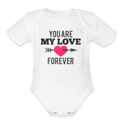 My Love Forever valentine   - Organic Short Sleeve Baby Bodysuit