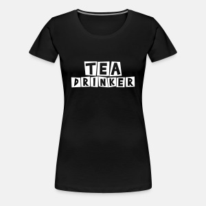Tea Drinker - Women's Premium T-Shirt