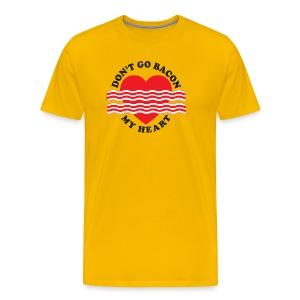 Don't Go Bacon My Heart Men's Shirt - Men's Premium T-Shirt