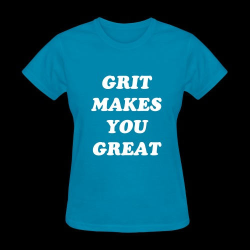 GRIT MAKES YOU GREAT - Women's T-Shirt