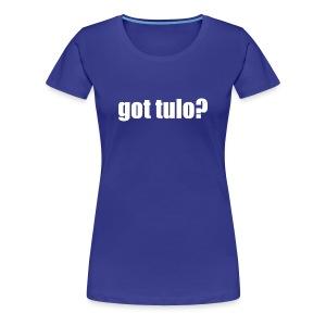 Got Tulo? Women's Shirt - Women's Premium T-Shirt