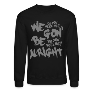 WE GON' BE ALRIGHT - Crewneck Sweatshirt