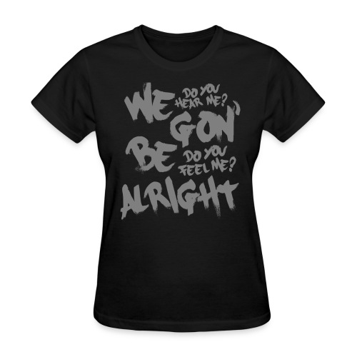 WE GON' BE ALRIGHT - Women's T-Shirt