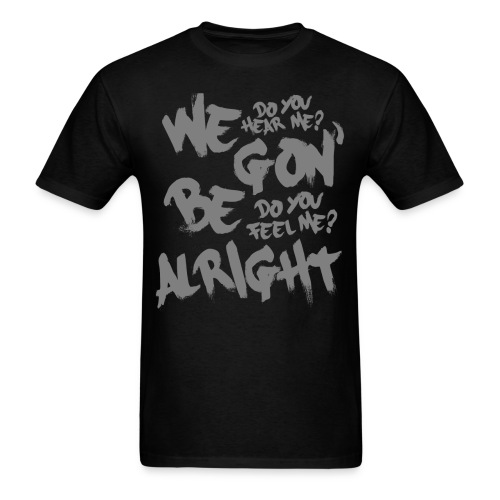 WE GON' BE ALRIGHT - Men's T-Shirt
