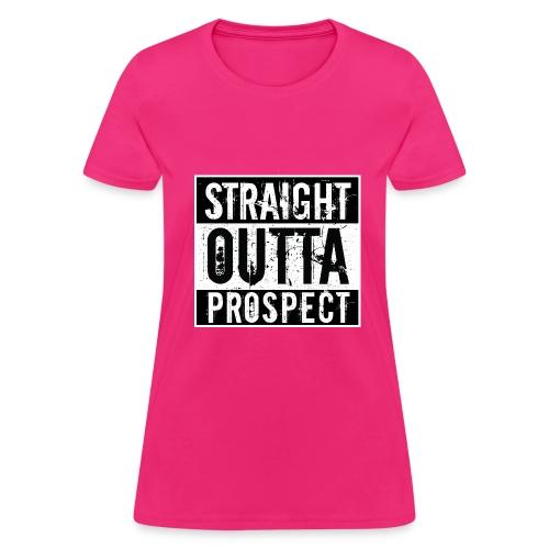 Straight Outta Prospect Women's TShirt - Women's T-Shirt