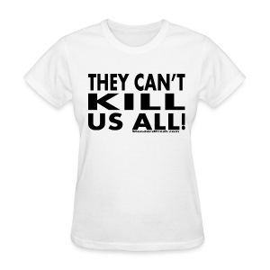 They Can't Kill Us All (WMNS) - Women's T-Shirt