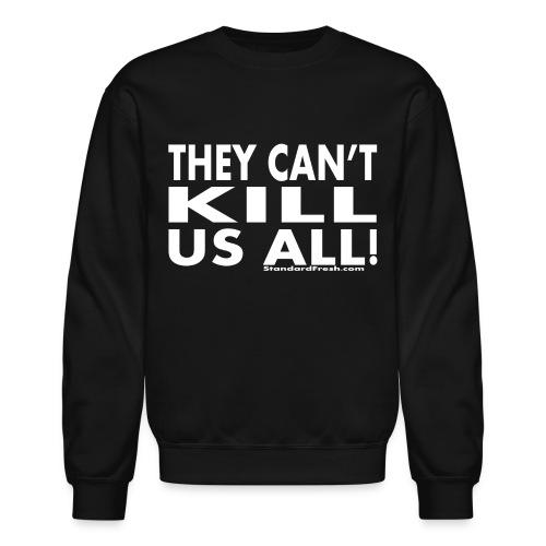They Can't Kill Us All - Crewneck Sweatshirt