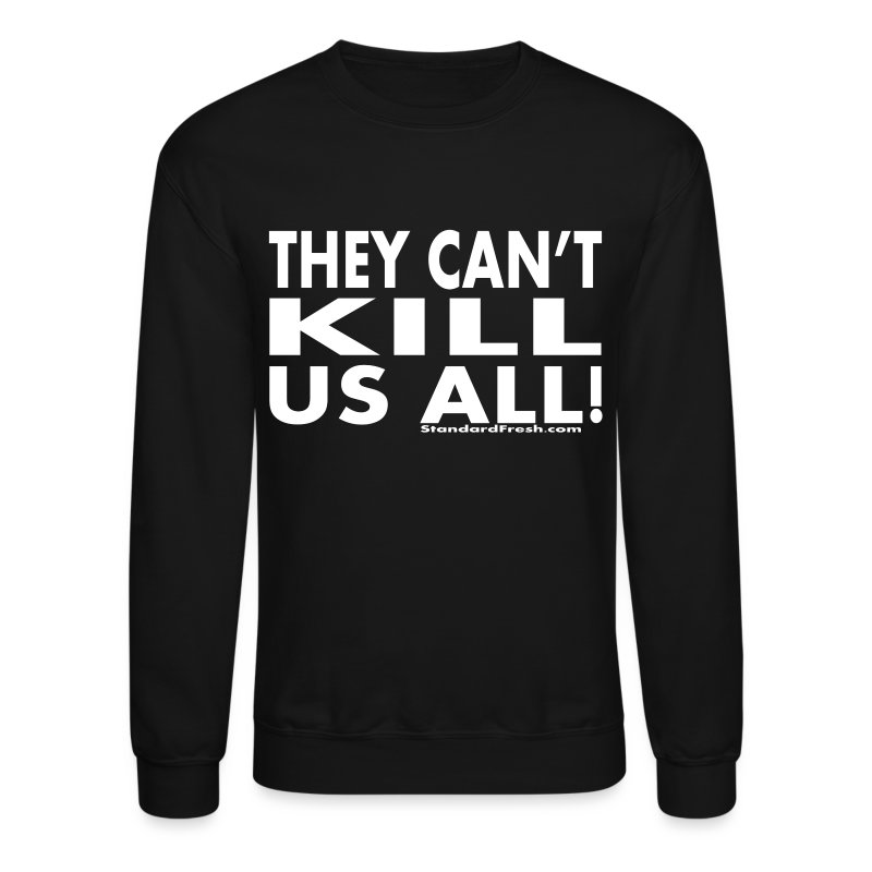 They Can't Kill Us All - Crewneck Sweatshirt