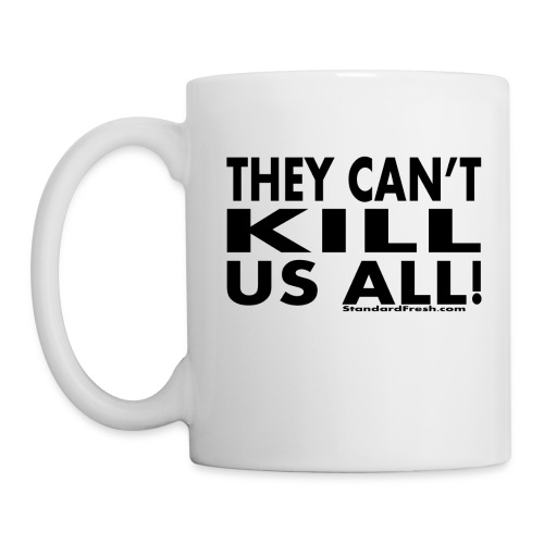 They Can't Kill Us All (Coffee Mug) - Coffee/Tea Mug