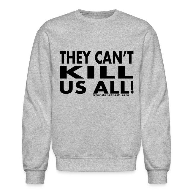 They Can't Kill Us All - Sweatshirt