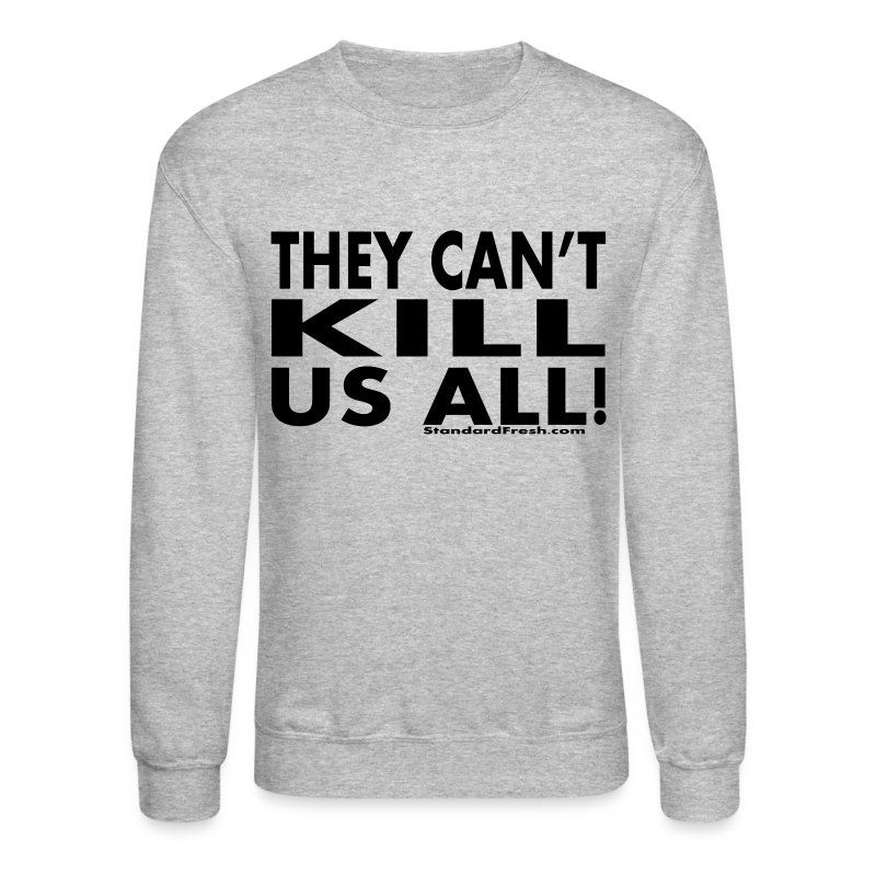 They Can't Kill Us All - Sweatshirt - Crewneck Sweatshirt