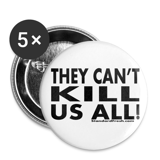 They Can't Kill Us All Buttons (5pk)