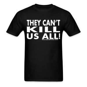 They Can't Kill Us All - Men's T-Shirt