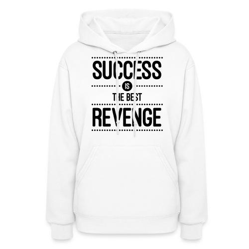 Success is the Best Revenge - Women's Hoodie  - Women's Hoodie