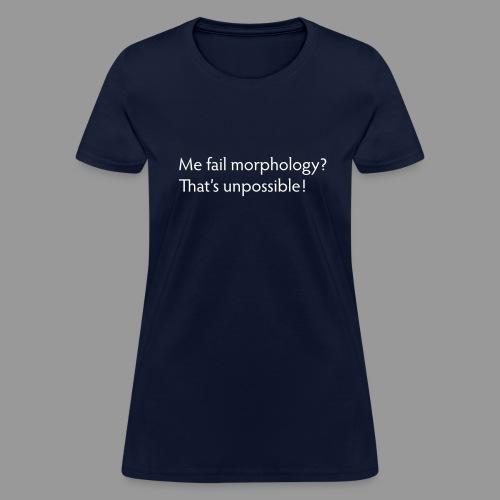 Me Fail Morphology? - Women's T-Shirt