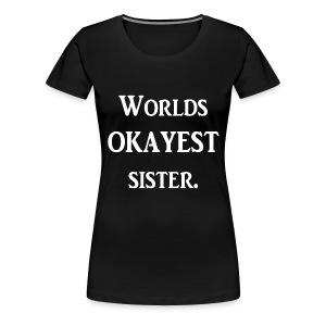 Worlds okayest sister - Women's Premium T-Shirt