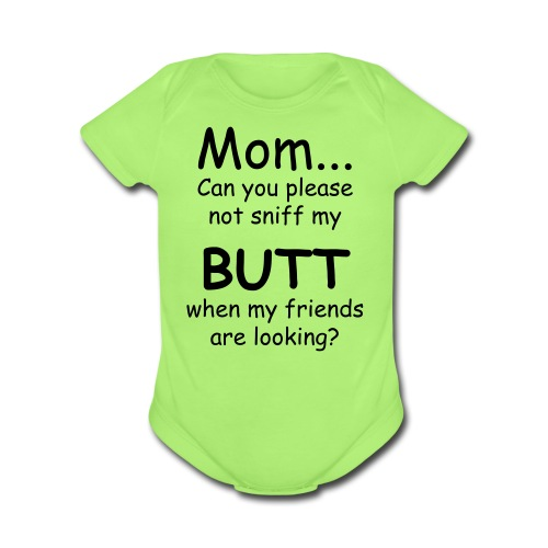 mom can you please not sniff my butt when my friends are looking? - Organic Short Sleeve Baby Bodysuit