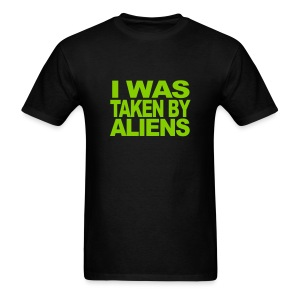 I was taken by Aliens - Men's T-Shirt