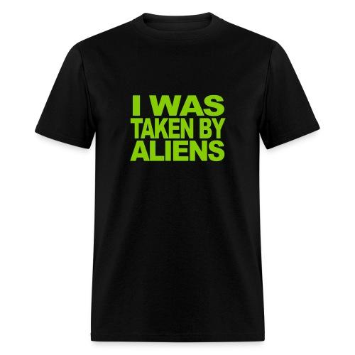 I was taken by Aliens - Men's T-Shirt