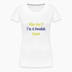 who_am_i_im_a_swedish_queen Women's T-Shirts