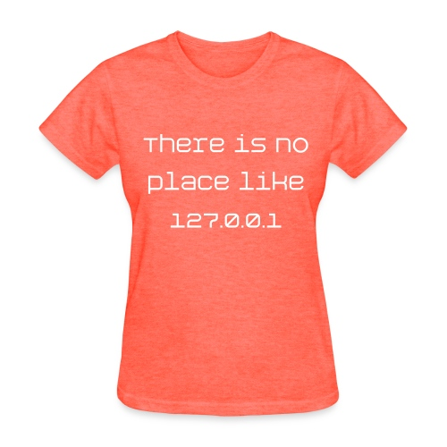 There is no place like 127.0.0.1 - Women's T-Shirt