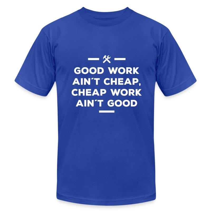 good work ain´t cheap work ain´t good job T-Shirt   Spreadshirt