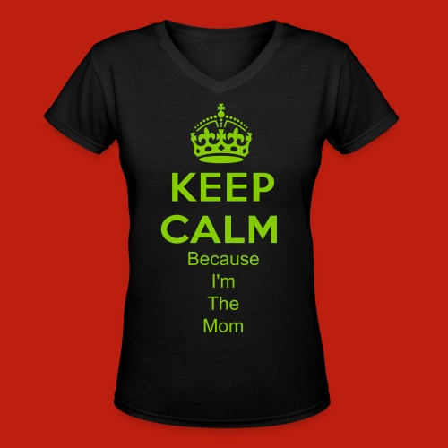 Keep Calm I'm The Mom - Women's V-Neck T-Shirt