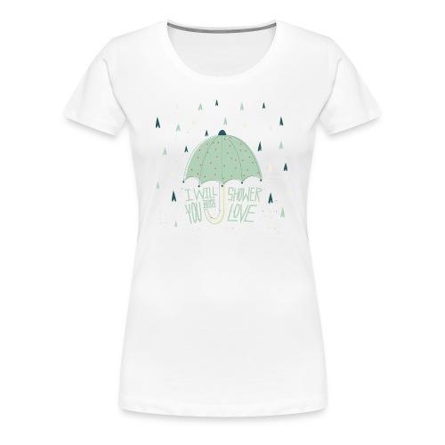 Shower with love - Women's Premium T-Shirt