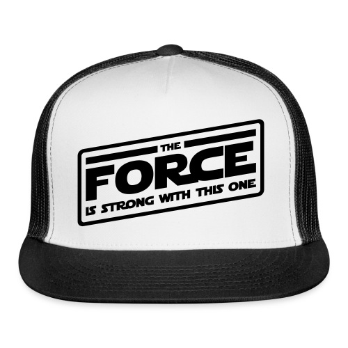 The Force Is Strong With This One Cap - Trucker Cap