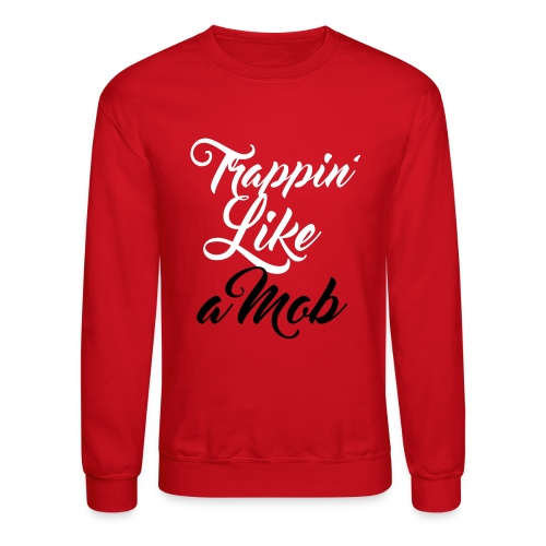 Trappin like a mob - Crewneck Sweatshirt