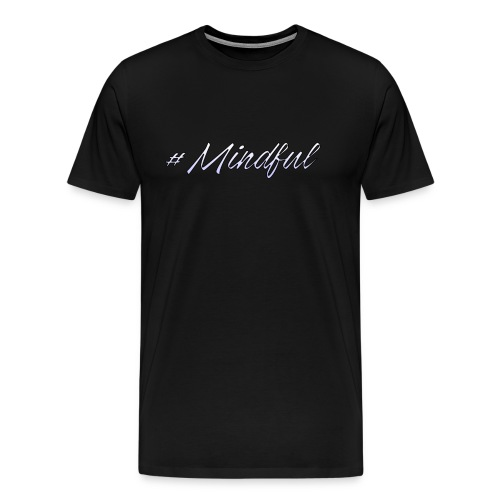 #Mindful - Men's Premium T-Shirt