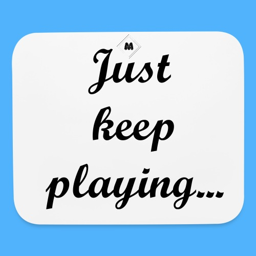 Just keep playing... Mouse Pad - Mouse pad Horizontal
